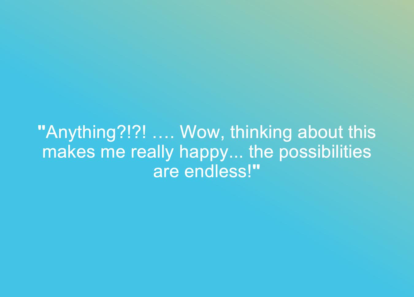 Fondo azul con texto blanco que dice: ¡¿Cualquier cosa?!?! …. Vaya, pensar en esto me hace muy feliz ... ¡las posibilidades son infinitas!