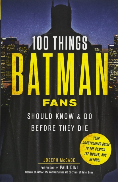 100 Things Batman Fans should Know and Do before they die