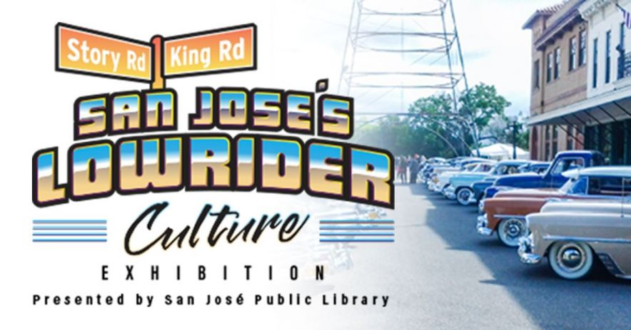 Vintage lowrider cars at History Park. Text: San Jose's Lowrider Culture Exhibition, Presented by San José Public Library.