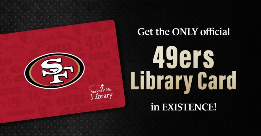 SJPL's SF 49ers library card. Text: Get the ONLY official 49ers library card in EXISTENCE!